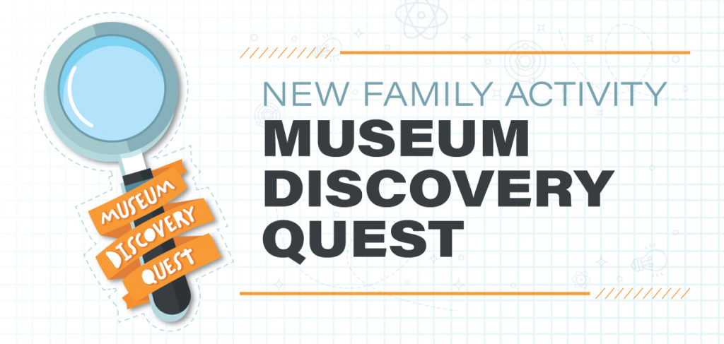 Graphic reads 'New Family Activity -  Museum Discovery Quest'
